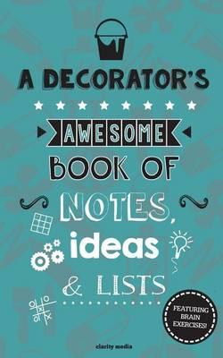 A Decorator's Awesome Book of Notes, Lists & Ideas