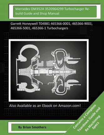 Mercedes Om352a 3520964299 Turbocharger Rebuild Guide and Shop Manual