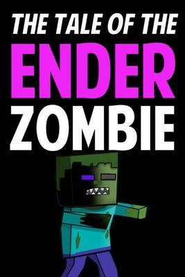 The Tale of the Ender Zombie