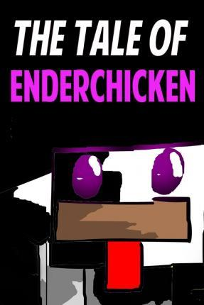 The Tale of Enderchicken