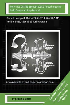 Mercedes Om366 3660964199kz Turbocharger Rebuild Guide and Shop Manual