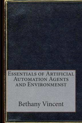 Essentials of Artificial Automation Agents and Environmenst