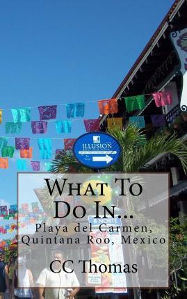 What to Do In...Playa del Carmen, Quintana Roo, Mexico