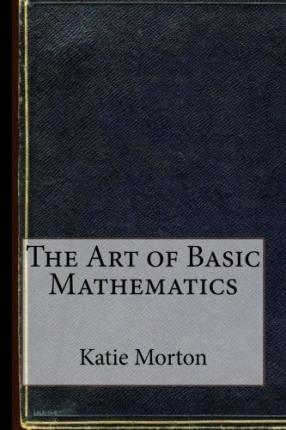 The Art of Basic Mathematics