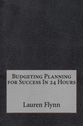 Budgeting Planning for Success in 24 Hours