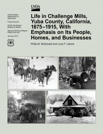 Life in Challenge Mills, Yuba County, California, 1875-1915, with Emphasis on Its People, Homes, and Businesses