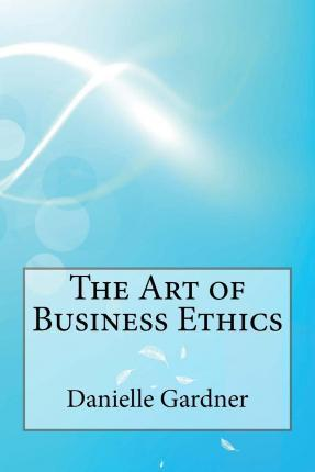 The Art of Business Ethics