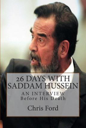 26 Days with Saddam Hussein
