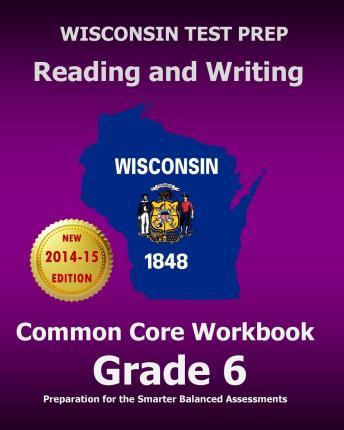 Wisconsin Test Prep Reading and Writing Common Core Workbook Grade 6