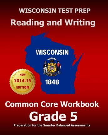 Wisconsin Test Prep Reading and Writing Common Core Workbook Grade 5