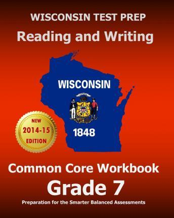 Wisconsin Test Prep Reading and Writing Common Core Workbook Grade 7