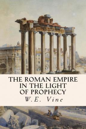 The Roman Empire in the Light of Prophecy
