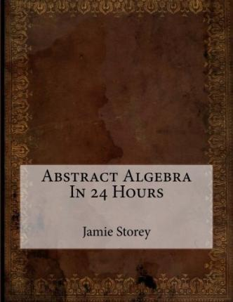Abstract Algebra in 24 Hours