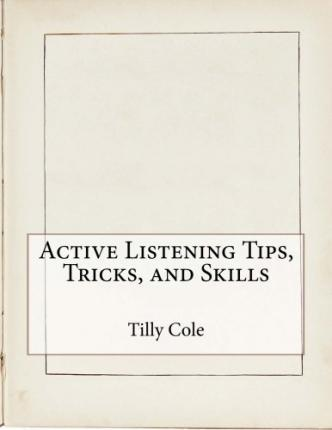 Active Listening Tips, Tricks, and Skills