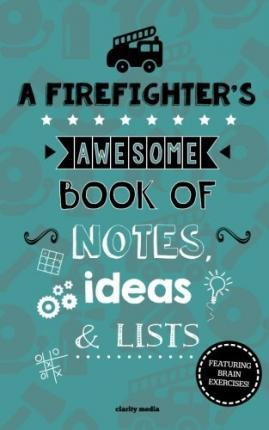 A Firefighter's Awesome Book of Notes, Lists & Ideas