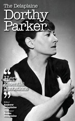 The Delaplaine Dorothy Parker - Her Essential Quotations