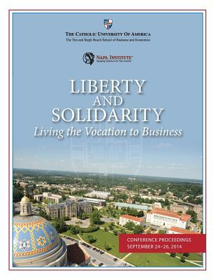 Liberty and Solidarity  Living the Vocation to Business Conference Proceedings