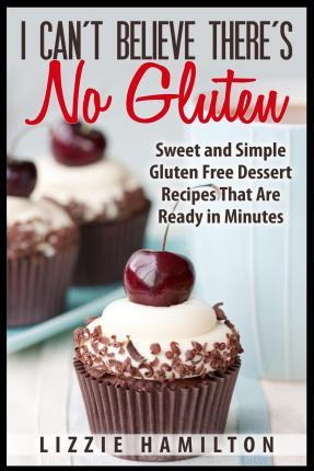 I Can't Believe There's No Gluten