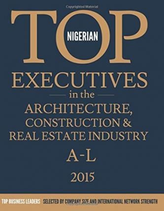 Nigerian Top Executives in the Architecture, Construction & Real Estate Industry
