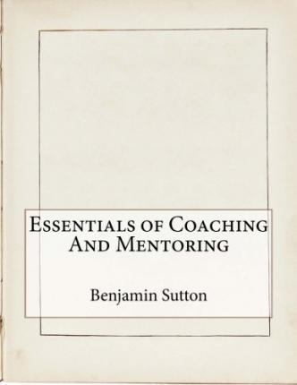 Essentials of Coaching and Mentoring