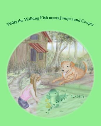 Wally the Walking Fish Meets Juniper and Cooper