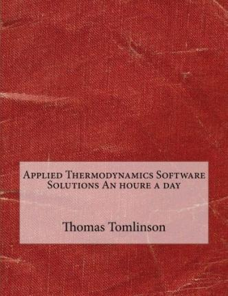 Applied Thermodynamics Software Solutions an Houre a Day