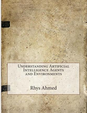 Understanding Artificial Intelligence Agents and Environments