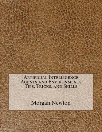 Artificial Intelligence Agents and Environments Tips, Tricks, and Skills