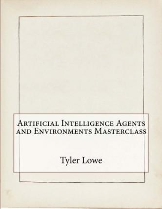Artificial Intelligence Agents and Environments Masterclass