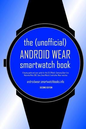The (Unofficial) Android Wear Smartwatch Book - Second Edition