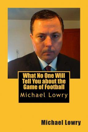 What No One Will Tell You about the Game of Football