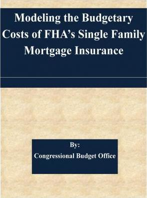Modeling the Budgetary Costs of FHA's Single Family Mortgage Insurance