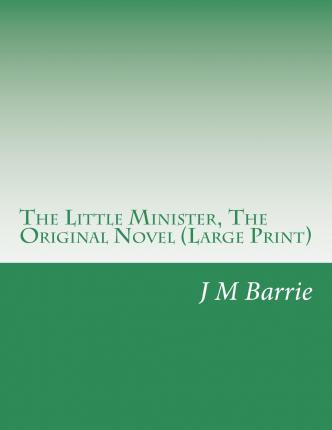 The Little Minister, the Original Novel