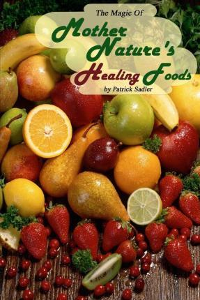 The Magic of Mother Nature Healing Foods
