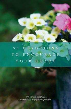 90 Devotions to Encourage Your Heart