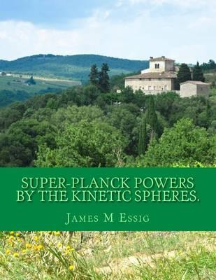 Super-Planck Powers by the Kinetic Spheres.