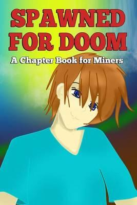 Spawned for Doom  A Chapter Book for Miners