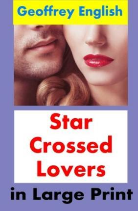 Star Crossed Lovers in Larger Print