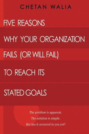 Five Reasons Why Your Organization Fails (or Will Fail) to Reach Its Stated Goals