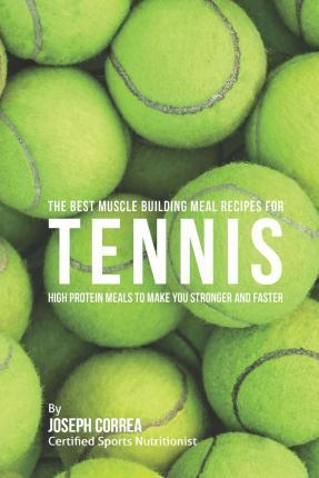 The Best Muscle Building Meal Recipes for Tennis