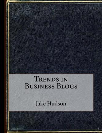 Trends in Business Blogs