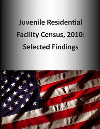 Juvenile Residential Facility Census, 2010