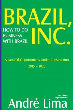 Brazil Inc. How to Do Business with Brazil