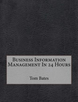 Business Information Management in 24 Hours