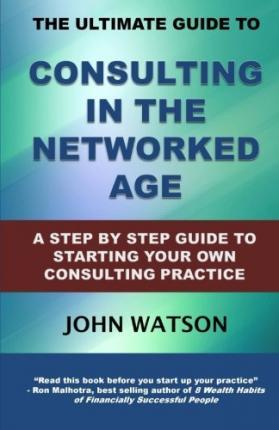 The Ultimate Guide to Consulting in the Networked Age