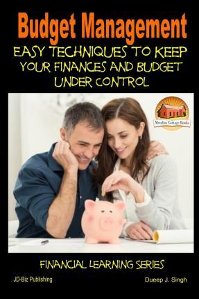 Budget Management - Easy Techniques to Keep Your Finances and Budget Under Control