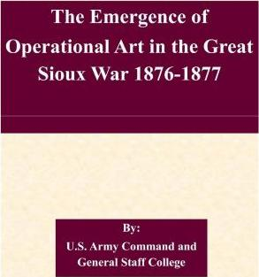 The Emergence of Operational Art in the Great Sioux War 1876-1877