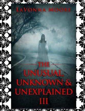 The Unusual, Unknown & Unexplained III