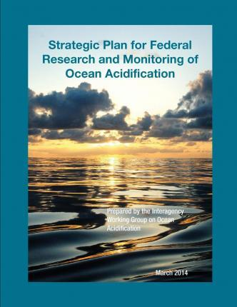 Strategic Plan for Federal Research and Monitoring of Ocean Acidification