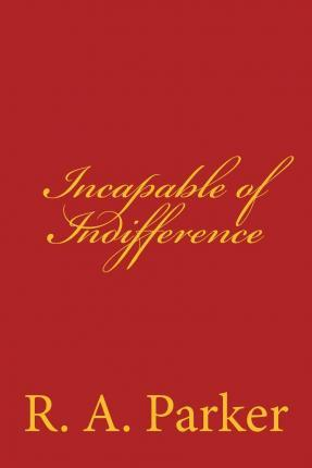Incapable of Indifference